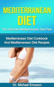 Mediterranean Diet: The Ultimate Mediterranean Diet Plan: Mediterranean Diet Cookbook And Mediterranean Diet Recipes