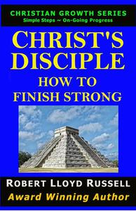 Christ's Disciple: How To Finish Strong