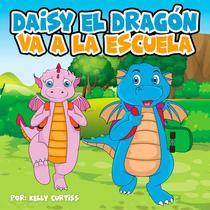 Daisy el Dragón Va a la Escuela
