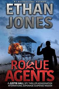 Rogue Agents: A Justin Hall Spy Thriller