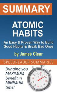 Summary of Atomic Habits: An Easy & Proven Way to Build Good Habits & Break Bad Ones by James Clear