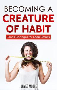 Becoming a Creature of Habit: Small Changes for Lean Results
