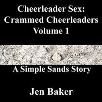 Cheerleader Sex: Crammed Cheerleaders 1 A Simple Sands Story