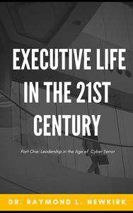 Executive Life in the 21st Century Part One: Leadership in the Age of Cyber Terror