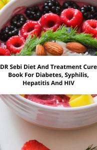 DR Sebi Diet And Treatment Cure Book For Diabetes, Syphilis, Hepatitis And Hiv
