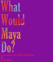 What Would Maya Do?