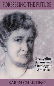 Foreseeing the Future: Evangeline Adams and Astrology in America