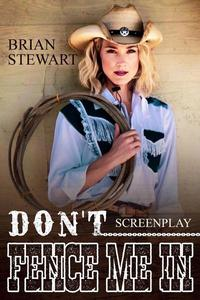 Don't Fence Me In   Screenplay