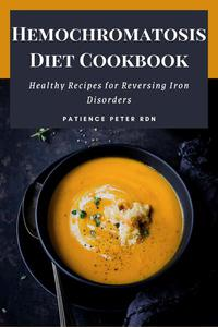Hemochromatosis Diet Cookbook; Healthy Recipes for Reversing Iron Disorders