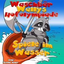 Waschbär Wallys Hofolympiade – Spiele im Wasser