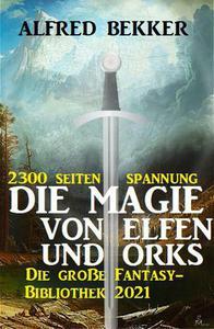 Die Magie von Orks und Elfen: Die große Fantasy Bibliothek 2021 – 2300 Seiten Spannung