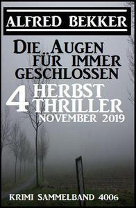Die Augen für immer geschlossen: Vier Herbst-Thriller November 2019: Krimi Sammelband 4006