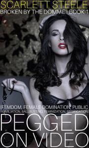 Pegged on Video (Femdom, Female Domination, Public Humiliation, Ballbusting, Feminization, Sissification)
