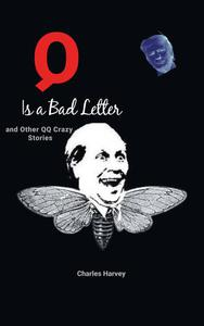 Q is a Bad Letter and Other QQ Crazy Stories