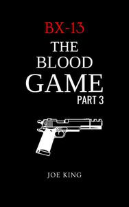 BX-13: The Blood Game. Part 3.