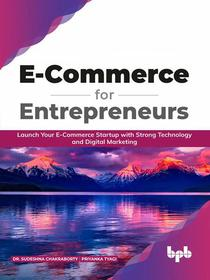 E-Commerce for Entrepreneurs: Launch Your E-Commerce Startup With Strong Technology and Digital Marketing (English Edition)