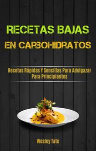 Recetas Bajas En Carbohidratos: Recetas Rápidas Y Sencillas Para Adelgazar Para Principiantes