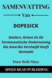 Samenvatting Van DOPESICK Door Beth Macy  Dealers, Artsen En De Farmaceutische Onderneming Die Amerika Verslaafd Heeft Gemaakt