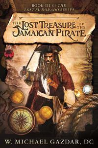 The Lost Treasure of the Jamaican Pirate: Book III of The Lost El Dorado Series
