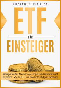 ETF FÜR EINSTEIGER:   Vermögensaufbau, Altersvorsorge und passives Einkommen durch Dividenden - Wie du in ETF und Indexfonds intelligent investierst