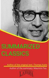 Thomas Kuhn: Summarized Classics