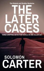 The Later Cases: Three Gripping Detective Novels in One Killer Set