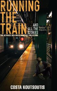 Running The Train And All The Stories: The Complete Ben Miles Collection