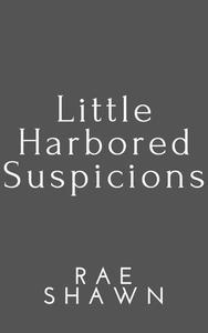 Little Harbored Suspicions