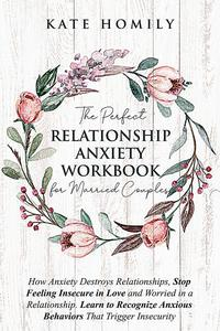 The Perfect Relationship Anxiety Workbook for Married Couples