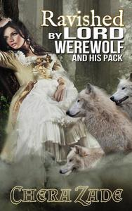 Ravished by Lord Werewolf (And His Pack)