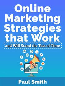 Online Marketing Strategies that Work and Will Stand the Test of Time