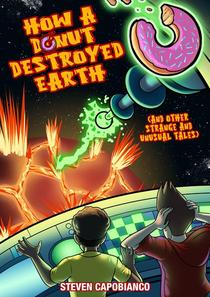 How A Donut Destroyed Earth (And Other Strange and Unusual Tales)