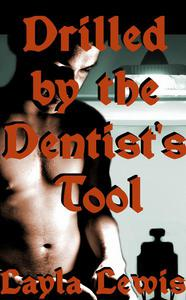 Drilled by the Dentist's Tool (a male dominant threesome erotica)