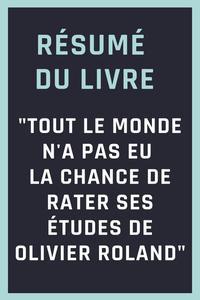 """Résumé du livre """"Tout le monde n'a pas eu la chance de rater ses études de Olivier Roland"""""""