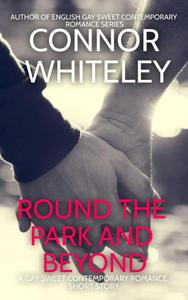 Round The Park and Beyond: A Gay Sweet Contemporary Romance Short Story