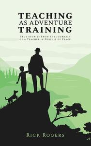 Teaching as Adventure Training: True Stories From the Journals of a Teacher in Pursuit of Peace