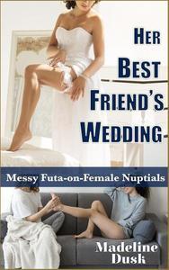 Her Best Friend's Wedding: Messy Futa-on-Female Nuptials