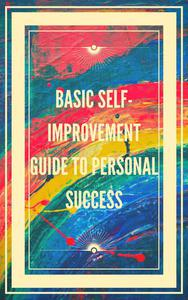 Basic Self-improvement Guide to Personal Success