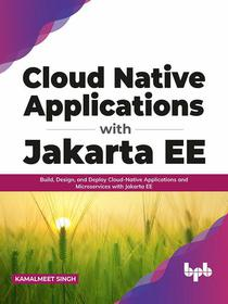 Cloud Native Applications with Jakarta EE: Build, Design, and Deploy Cloud-Native Applications and Microservices with Jakarta EE (English Edition)
