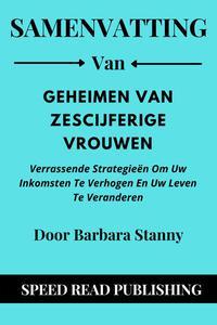 Samenvatting Van Geheimen Van Zescijferige Vrouwen Door Barbara Stanny Verrassende Strategieën Om Uw Inkomsten Te Verhogen En Uw Leven Te Veranderen