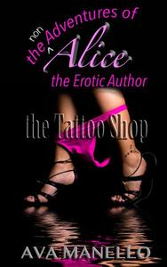 The Non Adventures of Alice the Erotic Author: The Tattoo Shop