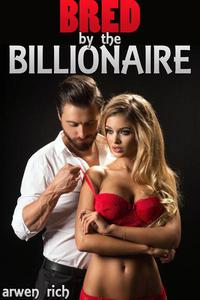 Bred by the Billonaire (older man younger woman, impregnation)