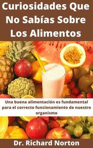 Curiosidades Que No Sabías Sobre Los Alimentos: Una buena alimentación es fundamental para el correcto funcionamiento de nuestro organismo