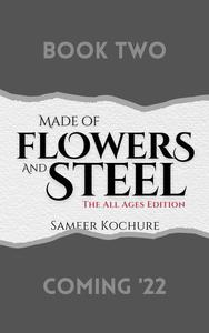 Made of Flowers and Steel - The All Ages Edition