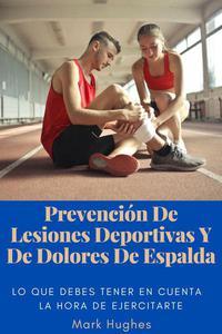 Prevención De Lesiones Deportivas Y De Dolores De Espalda: Lo que debes tener en cuenta a la hora de ejercitarte