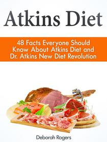 Atkins Diet: 48 Facts Everyone Should Know About Atkins Diet and Dr Atkins New Diet Revolution