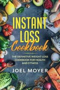 Instant Loss Cookbook: The Definitive Weight Loss Cookbook For Health and Fitness