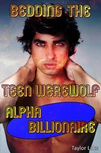 Bedding The Teen Werewolf Alpha Billionaire