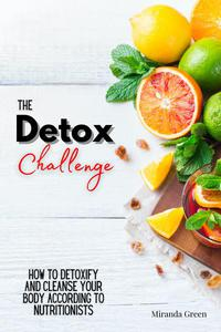 The Detox Challenge: How to Detoxify and Cleanse Your Body According to Nutritionists