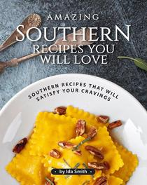 Amazing Southern Recipes You Will Love: Southern Recipes That Will Satisfy Your Cravings